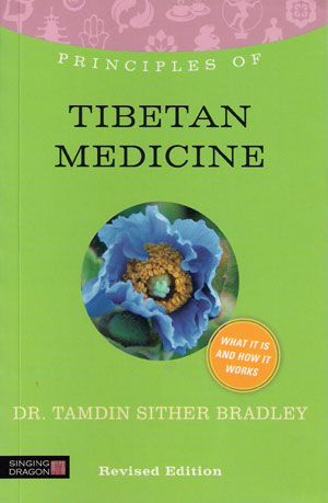 Principles of Tibetan Medicine [New Edition]